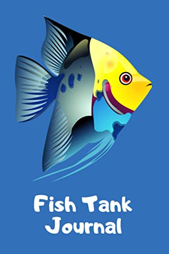 Fish Tank Journal: Customized Fish Keeper Maintenance Tracker For All Your Aquarium Needs. Great For Logging Water Testing, Water Changes, And Overall Fish Observations.