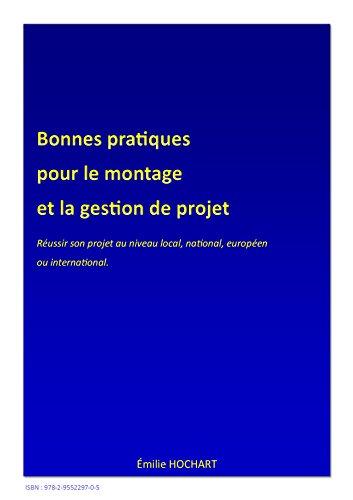 Bonnes pratiques pour le montage et la gestion de projet: Réussir son projet au niveau local, national, européen ou international (French Edition)