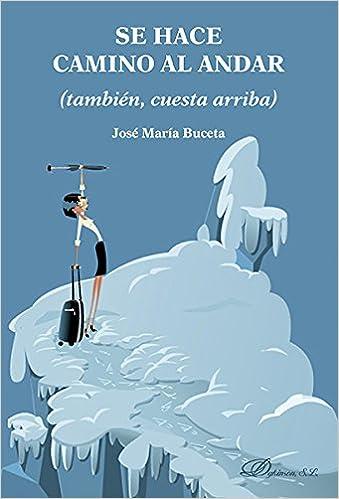 Se hace camino al andar : también, cuesta arriba: José María ...