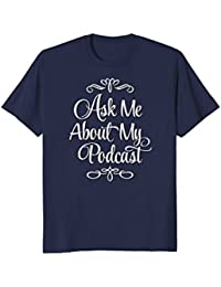 Podcast T-shirt: Ask Me About My Podcast