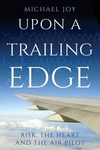 Download Upon A Trailing Edge: Risk, the Heart and the Air Pilot PDF