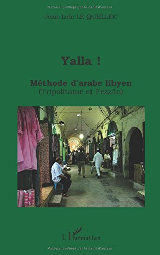 Yalla ! Méthode d'arabe lybien (Tripolitaine et Fezzân) Broché – 1 octobre 2003 Jean-Loïc Le Quellec Editions L' Harmattan 2747552306 TL2747552306