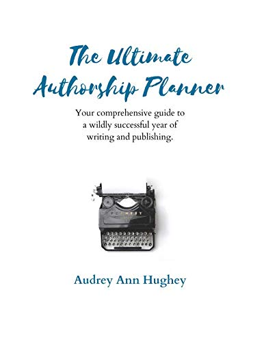 The Ultimate Authorship Planner: Your Comprehensive Guide to a Wildly Successful Year of Writing and Publishing (Comprehensive Journals for Creatives and Entrepreneurs)