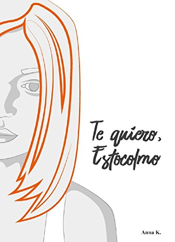 Te quiero, Estocolmo (Spanish Edition) by [K, Anna]