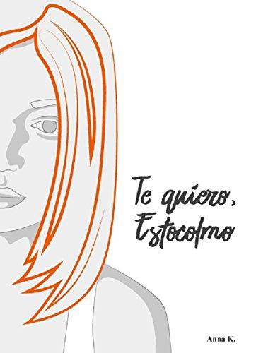 Te quiero, Estocolmo (Spanish Edition) by [K, Anna]