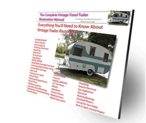 The Complete Vintage Travel Trailer Restoration Manual: Learn Everything You'll Need to Restore Your Vintage Trailer