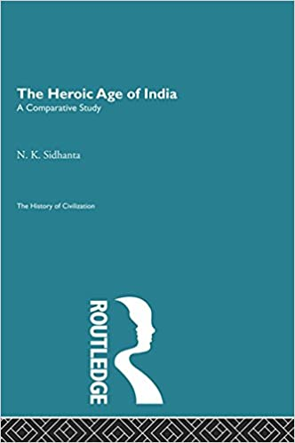 The Heroic Age of India (History of Civilization)