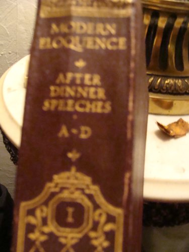 After Dinner Speeches A to D (Modern Eloquence A Library of the World's Best Spoken Thought, Volume 1) (Best After Dinner Speeches)