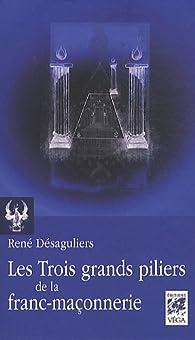 Les Trois grands piliers de la franc-maçonnerie : Colonnes et chandeliers dans la tradition maçonnique par René Desaguliers