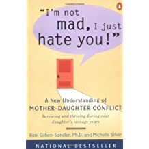 I'm Not Mad, I Just Hate You!: A New Understanding of Mother-Daughter Conflict by Roni Cohen-Sandler (2000-03-01)