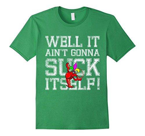 [Men's Well It Ain't Gonna Suck Itself Mardi Gras Crawfish T-shirt 3XL Grass] (Crawfish Costumes)