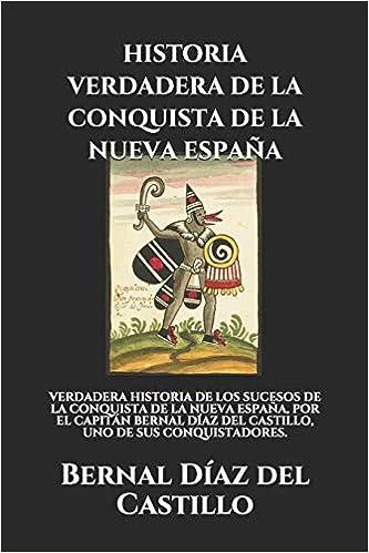 HISTORIA VERDADERA DE LA CONQUISTA DE LA NUEVA ESPAÑA: VERDADERA ...