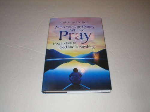 When You Don't Know What to Pray. How to talk to God about Anything. PDF