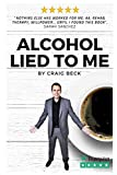 Product review for Alcohol Lied to Me: The Intelligent Way to Escape Alcohol Addiction