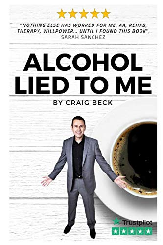 Alcohol Lied to Me: The Intelligent Way to Escape Alcohol -