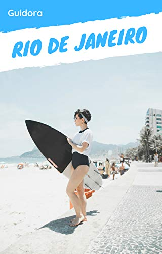 Rio De Janeiro in 3 Days| Travel Guide 2019 with Photos and Maps: 3-Day Travel Plan, Google Maps, Food Guide, Best Nightlife, Best Hotels, Sights and Tours, Top things to do