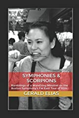 Symphonies & Scorpions: Ramblings of a Wand'ring Minstrel on the Boston Symphony's Far East Tour of 2014 Paperback