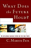 What Does the Future Hold?, C. Marvin Pate, 0801072042