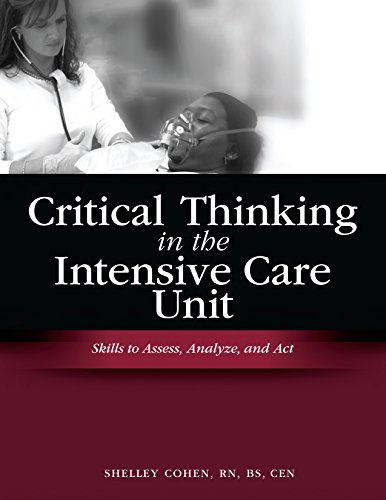 Critical Thinking in the Intensive Care Unit: Skills to Assess, Analyze, and Act