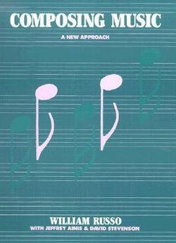 William Russo: Composing Music : A New Approach (Paperback); 1988 Edition