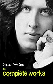 Oscar Wilde: The Complete Works (English Edition)