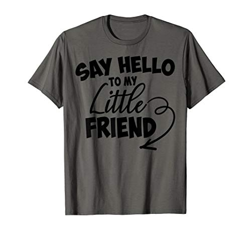 Funny Say Hello To My Little Friend Cute Gender Reveal Gift T-Shirt