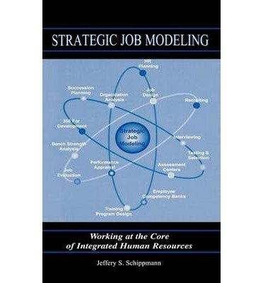 [(Strategic Job Modeling: Working at the Core of Integrated Human Resource Systems )] [Author: Jeffery S. Schippmann] [May-1999]