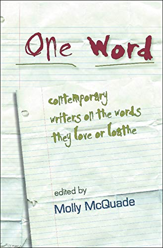 One Word Contemporary Writers On The Words They Love Or Loathe
