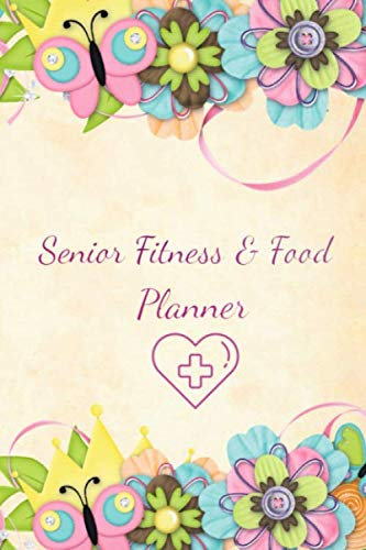Senior Fitness & Food Planner: Weightloss Tracker And Weekly Meal Planner, Workout Progress Tracker