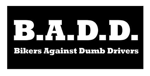 - B.A.D.D. Bikers Against Dumb Drivers Vinyl Sticker Decal