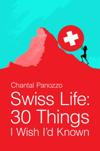 Swiss Life: 30 Things I Wish I'd Known by [Panozzo, Chantal]