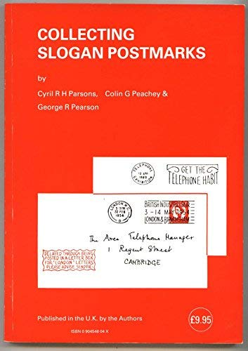 Collecting Slogan Postmarks: Incorporating an Illustrated Reference Catalogue of Slogan Postmarks Used at Post Offices in the United Kingdom Up to 1969
