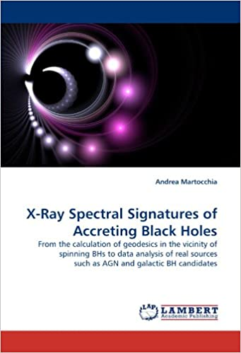 Book X-Ray Spectral Signatures of Accreting Black Holes: From the calculation of geodesics in the vicinity of spinning BHs to data analysis of real sources such as AGN and galactic BH candidates