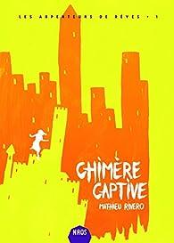 Les Arpenteurs de rêves, tome 1 : Chimère captive par Mathieu Rivero