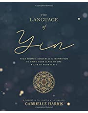 The Language of Yin: Yoga Themes, Sequences and Inspiration to Bring Your Class to Life and Life to Your Class
