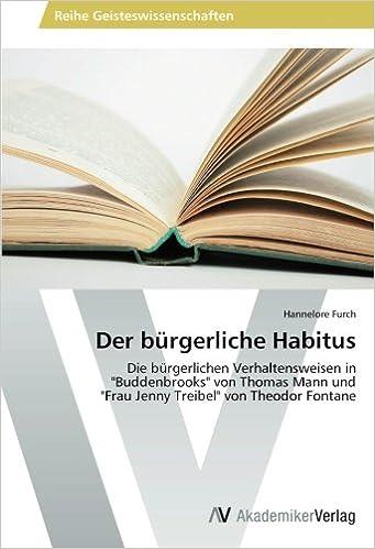 Book Der bürgerliche Habitus: Die bürgerlichen Verhaltensweisen in 'Buddenbrooks' von Thomas Mann und 'Frau Jenny Treibel' von Theodor Fontane