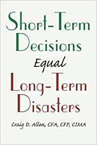 SHORT-TERM DECISIONS Equal LONG-TERM DISASTERS