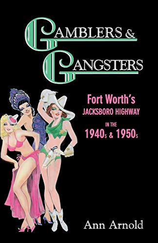 Gamblers & Gangsters: Fort Worth's Jacksboro Highway in the 1940s & -