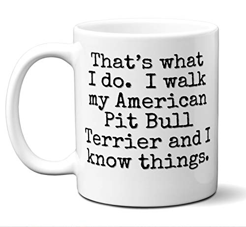 American Pit Bull Terrier Gifts. That's What I Do. I Walk My Dog and I Know Things. Coffee Mug, Tea Cup. Ideal Present For Christmas, Birthday, Hannukah. A I A. 11 oz.