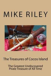 The Treasures of Cocos Island: The Greatest Undiscovered Pirate Treasure of All Time