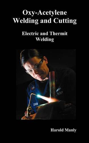 Oxy-Acetylene Welding and Cutting, Electric and Thermit Welding, Together with Related Methods and Materials Used in Metal Working and the Oxygen Proc