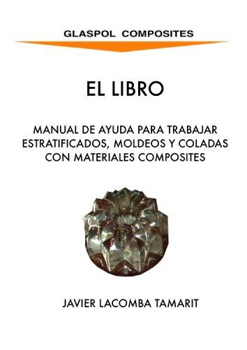 GLASPOL COMPOSITES:MANUAL DE AYUDA PARA TRABAJOS DE ESTRATIFICADO, MOLDEO Y COLADA CON COMPOSITES