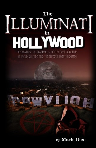 Book cover from The Illuminati in Hollywood: Celebrities, Conspiracies, and Secret Societies in Pop Culture and the Entertainment Industryby Mark Dice