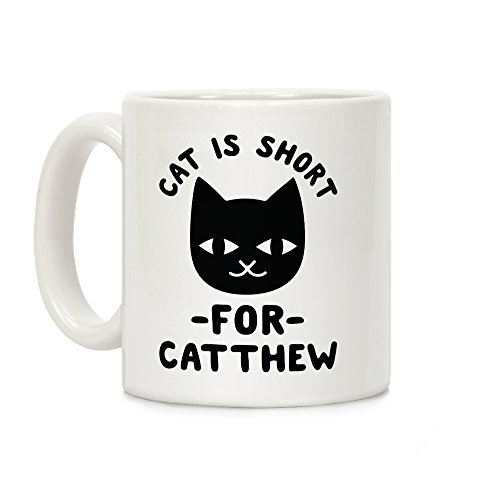 LookHUMAN Cat is Short For Catthew White 11 Ounce Ceramic Coffee Mug -