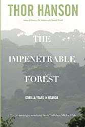 The Impenetrable Forest: Gorilla Years in Uganda by Thor Hanson (2014-10-24)