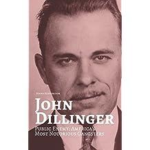 JOHN DILLINGER: Public Enemy: Americas Most Notorious Gangsters