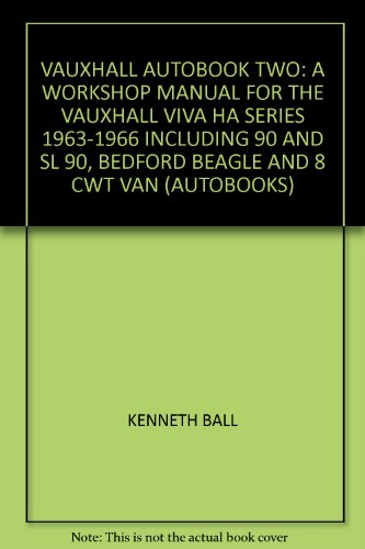 'VAUXHALL AUTOBOOK TWO: A WORKSHOP MANUAL FOR THE VAUXHALL VIVA HA SERIES 1963-1966 INCLUDING 90 AND SL 90, BEDFORD BEAGLE AND 8 CWT VAN - Vauxhall Vans