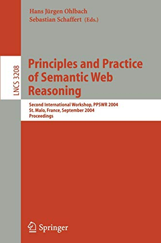Principles and Practice of Semantic Web Reasoning: Second International Workshop, PPSWR 2004, St. Malo, France, September 6-10, 2004, Proceedings (Lecture Notes in Computer Science)