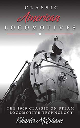 Classic American Locomotives: The 1909 Classic on Steam Locomotive Technology