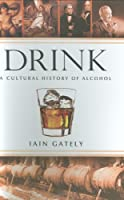 Drink: A Cultural History of Alcohol Front Cover